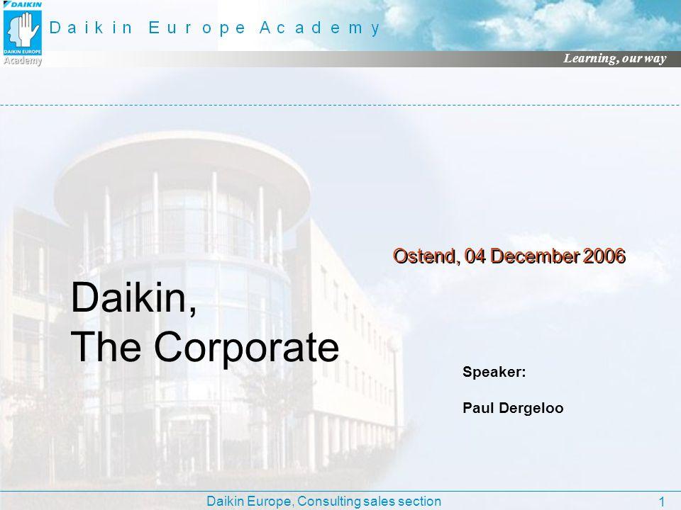 Daikin, The Corporate Ostend, 04 December 2006 Speaker: Paul Dergeloo