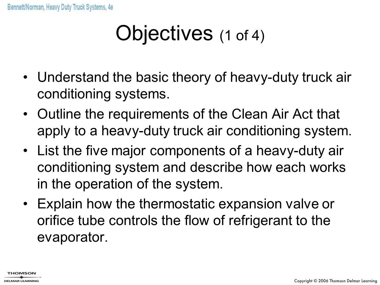 Objectives (1 of 4) Understand the basic theory of heavy-duty truck air conditioning systems.