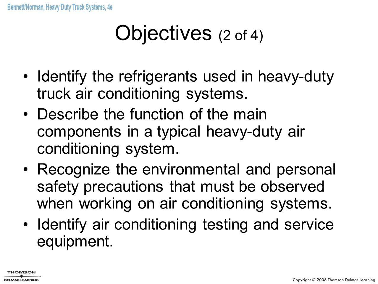 Objectives (2 of 4) Identify the refrigerants used in heavy-duty truck air conditioning systems.