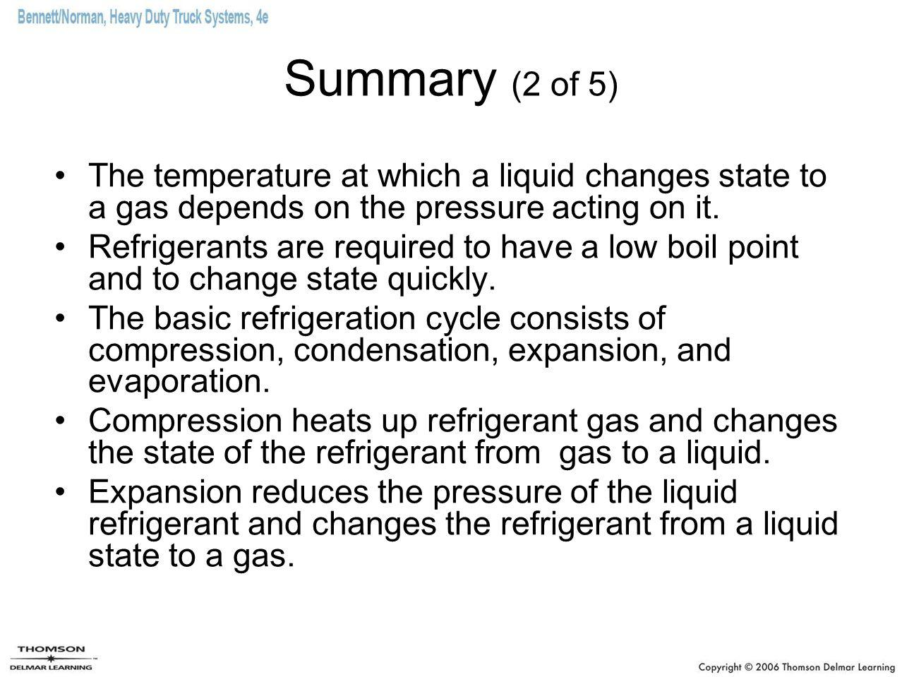 Summary (2 of 5) The temperature at which a liquid changes state to a gas depends on the pressure acting on it.