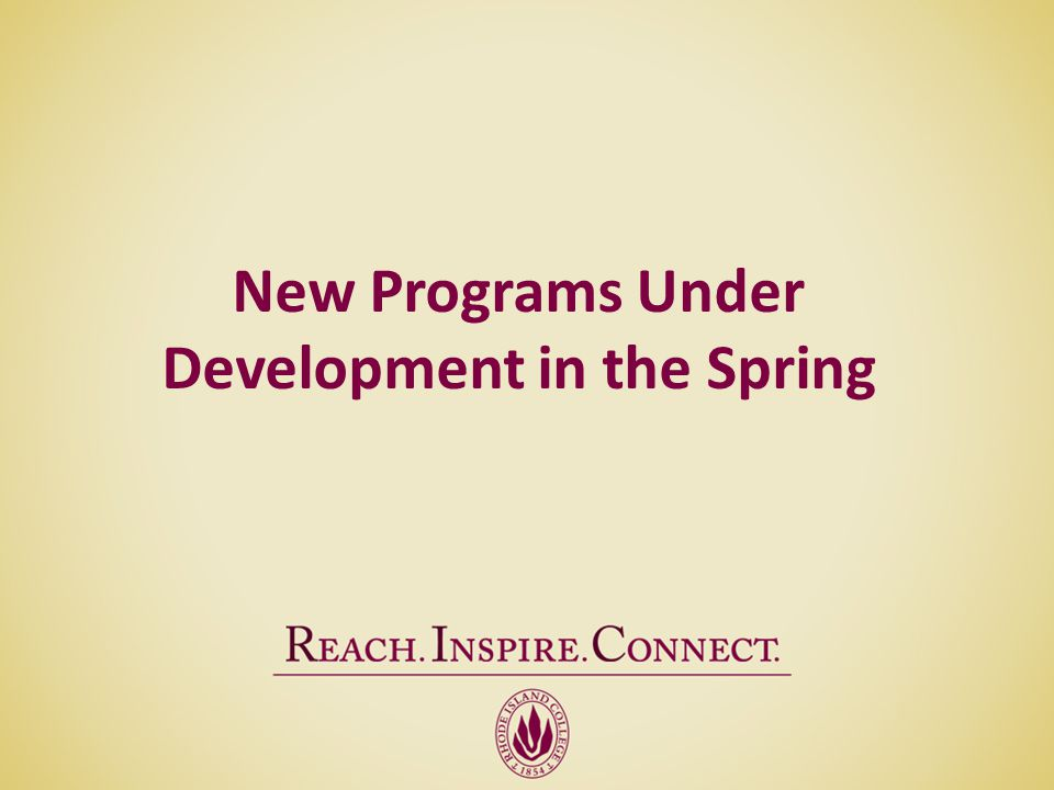 New Programs Under Development in the Spring