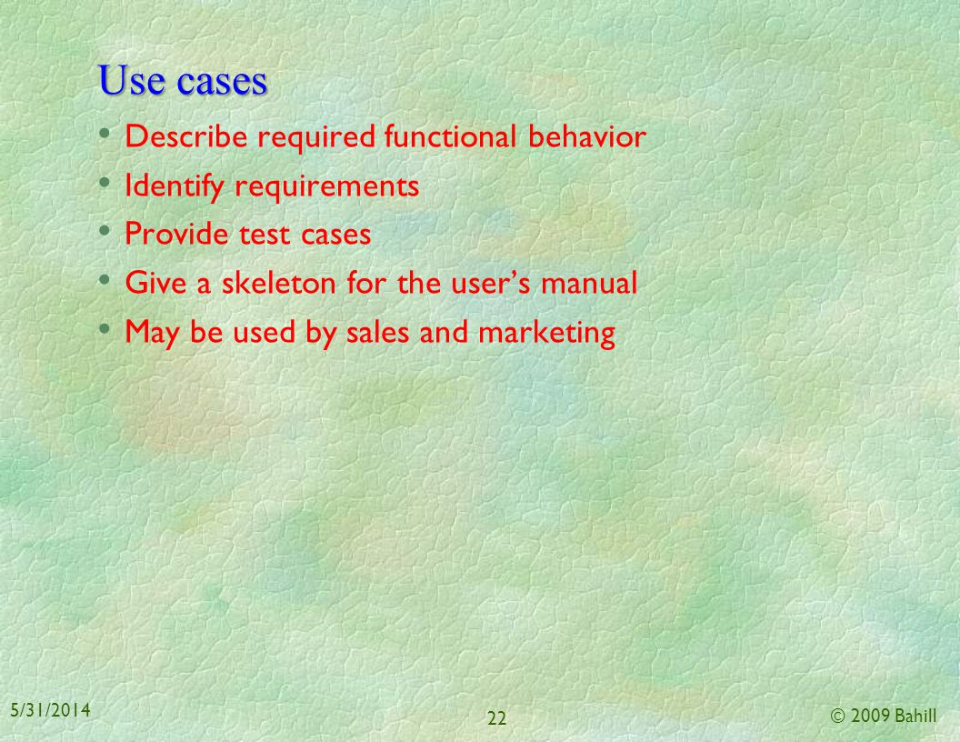 Use cases Describe required functional behavior Identify requirements