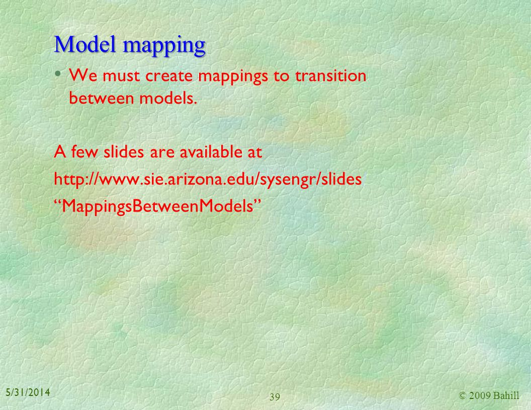 Model mapping We must create mappings to transition between models.