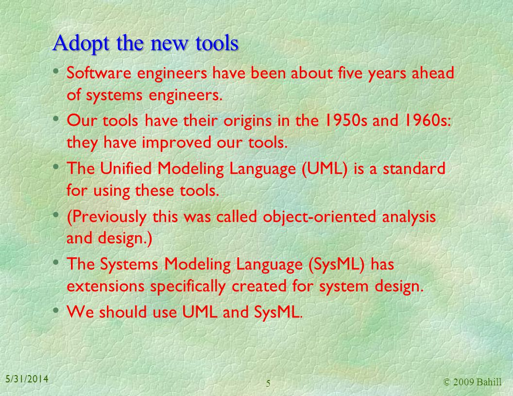 Adopt the new tools Software engineers have been about five years ahead of systems engineers.