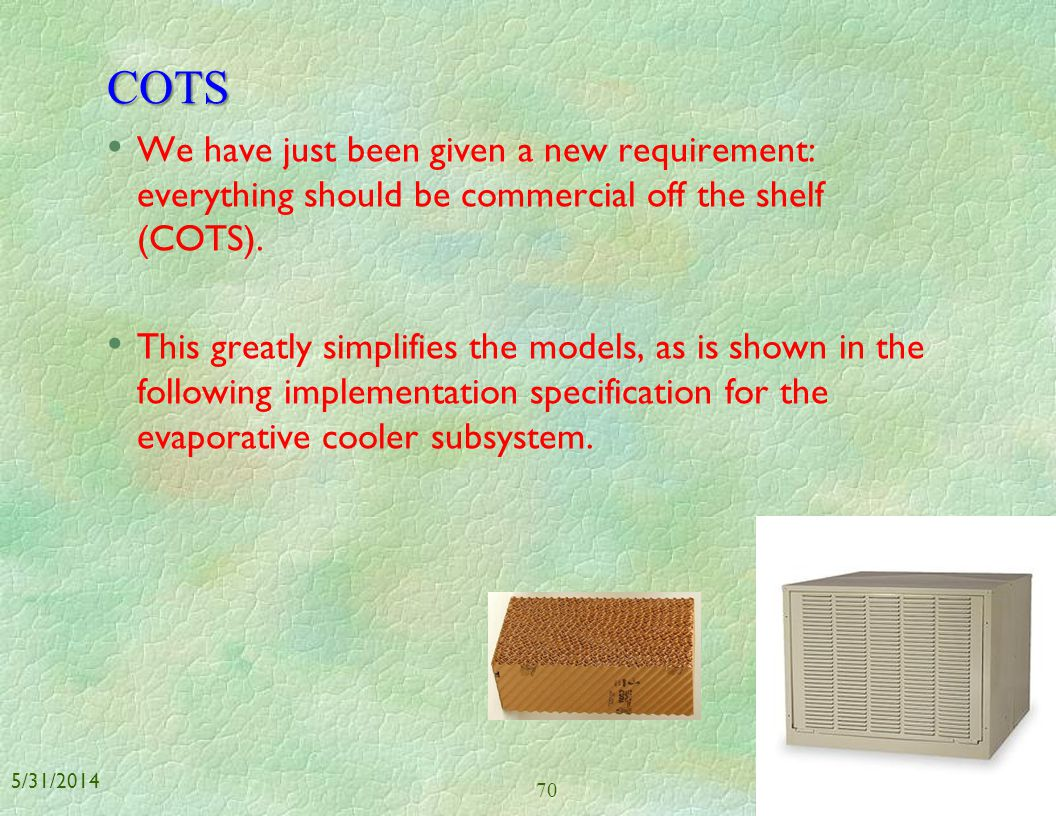 COTS We have just been given a new requirement: everything should be commercial off the shelf (COTS).