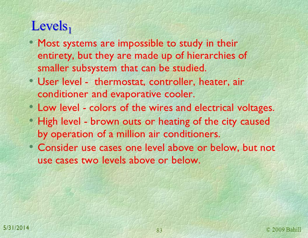 Levels1 Most systems are impossible to study in their entirety, but they are made up of hierarchies of smaller subsystem that can be studied.
