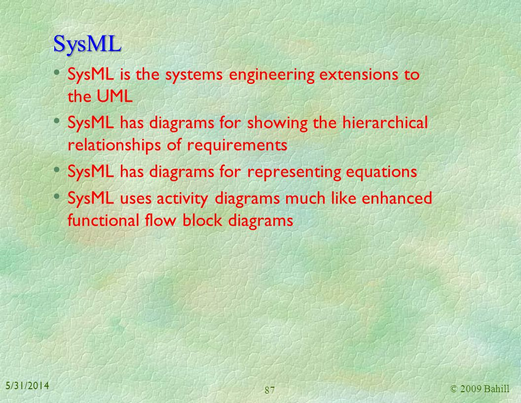 SysML SysML is the systems engineering extensions to the UML