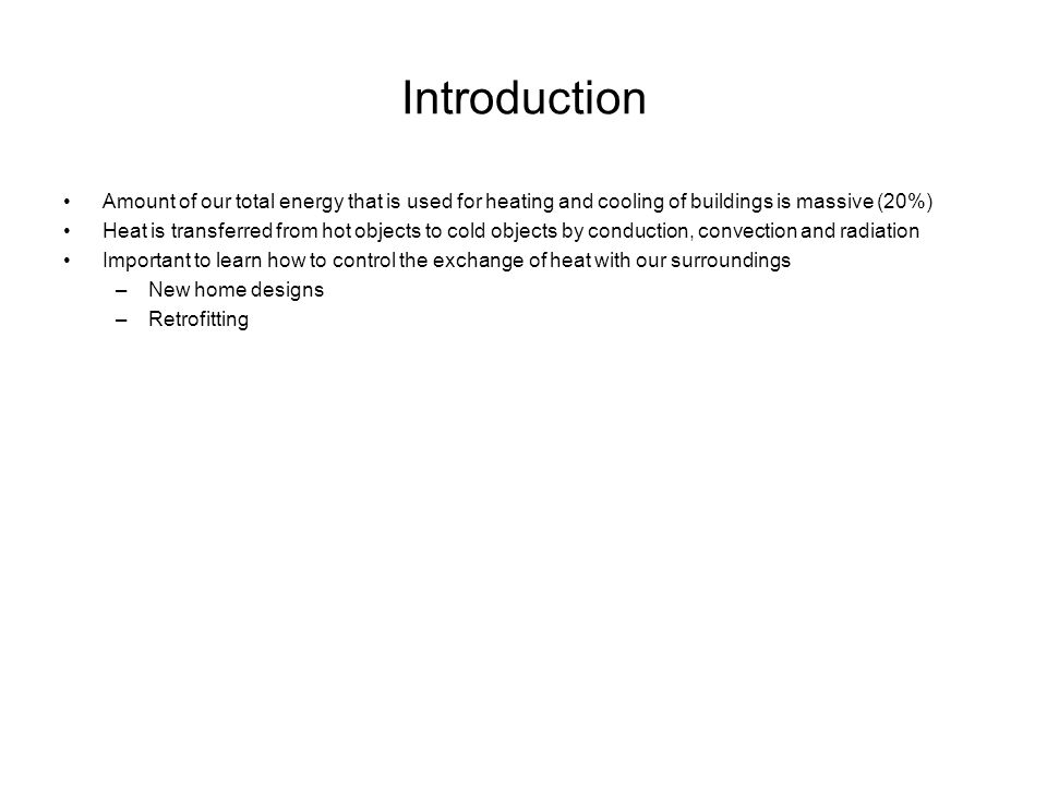 Introduction Amount of our total energy that is used for heating and cooling of buildings is massive (20%)