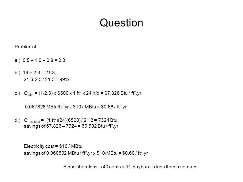 Question Problem 4 a.) 0.5 + 1.0 + 0.8 = 2.3 b.) 19 + 2.3 = 21.3,