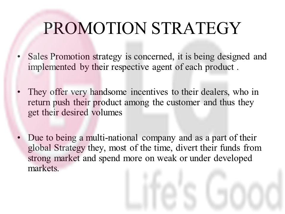 PROMOTION STRATEGY Sales Promotion strategy is concerned, it is being designed and implemented by their respective agent of each product .