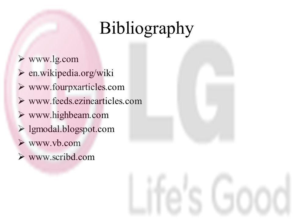 Bibliography www.lg.com en.wikipedia.org/wiki www.fourpxarticles.com