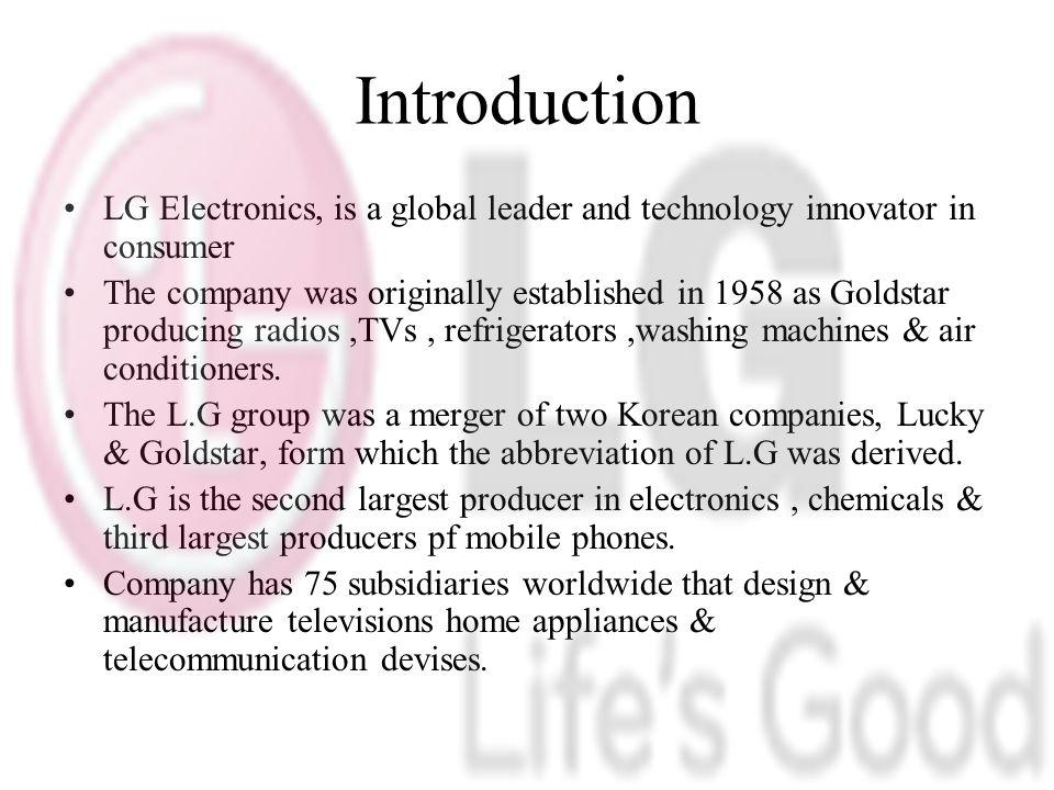 Introduction LG Electronics, is a global leader and technology innovator in consumer.