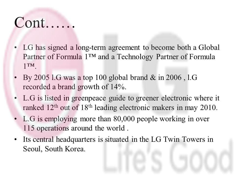Cont…… LG has signed a long-term agreement to become both a Global Partner of Formula 1™ and a Technology Partner of Formula 1™.