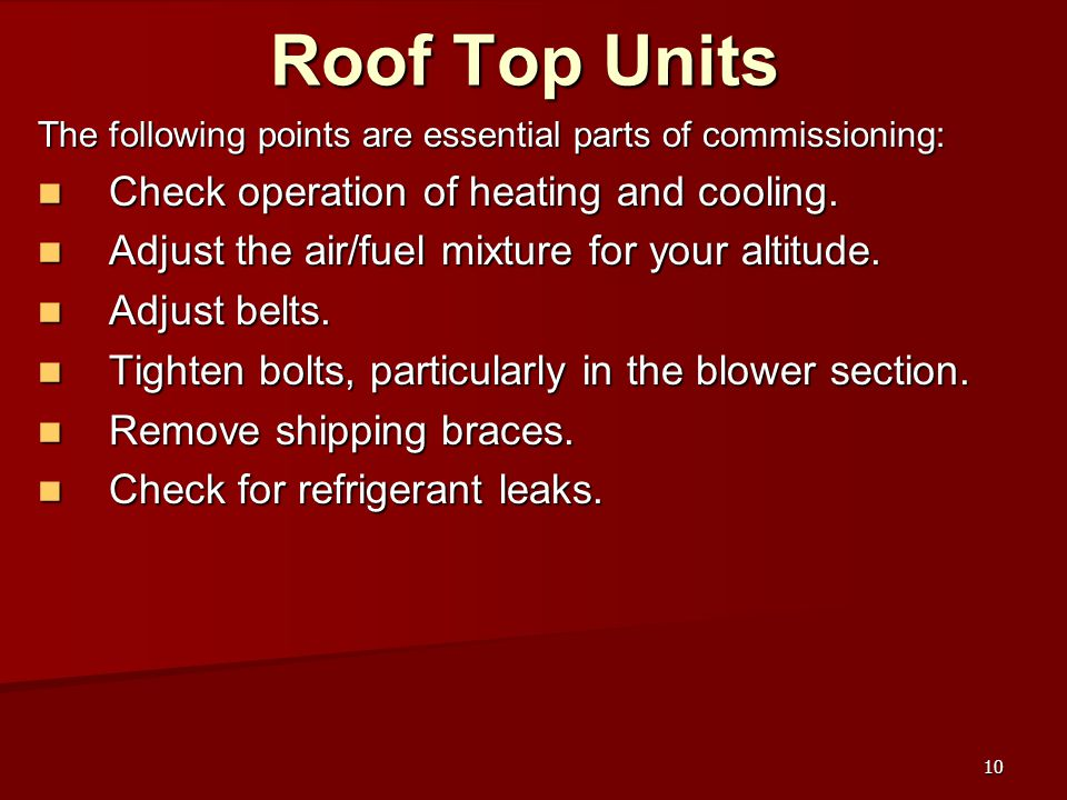 Roof Top Units Check operation of heating and cooling.