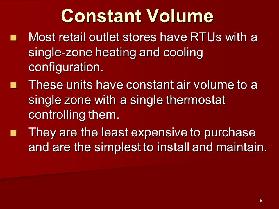 Constant Volume Most retail outlet stores have RTUs with a single-zone heating and cooling configuration.