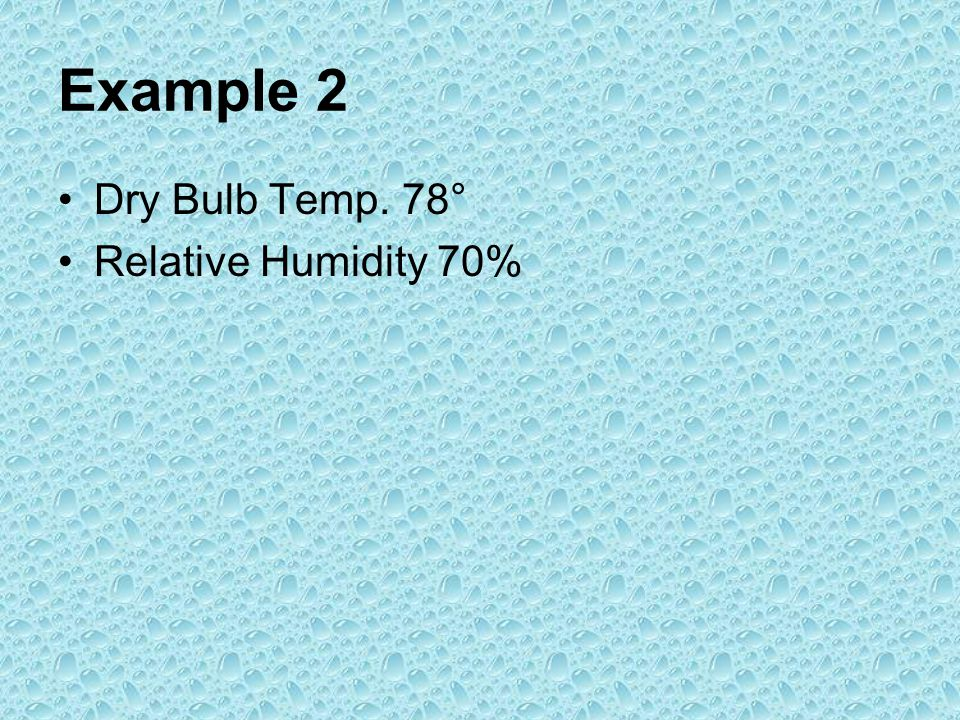 Example 2 Dry Bulb Temp. 78° Relative Humidity 70%