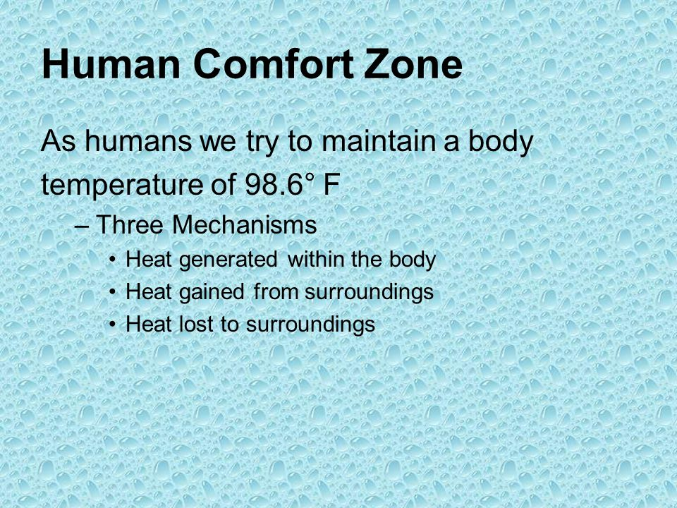 Human Comfort Zone As humans we try to maintain a body