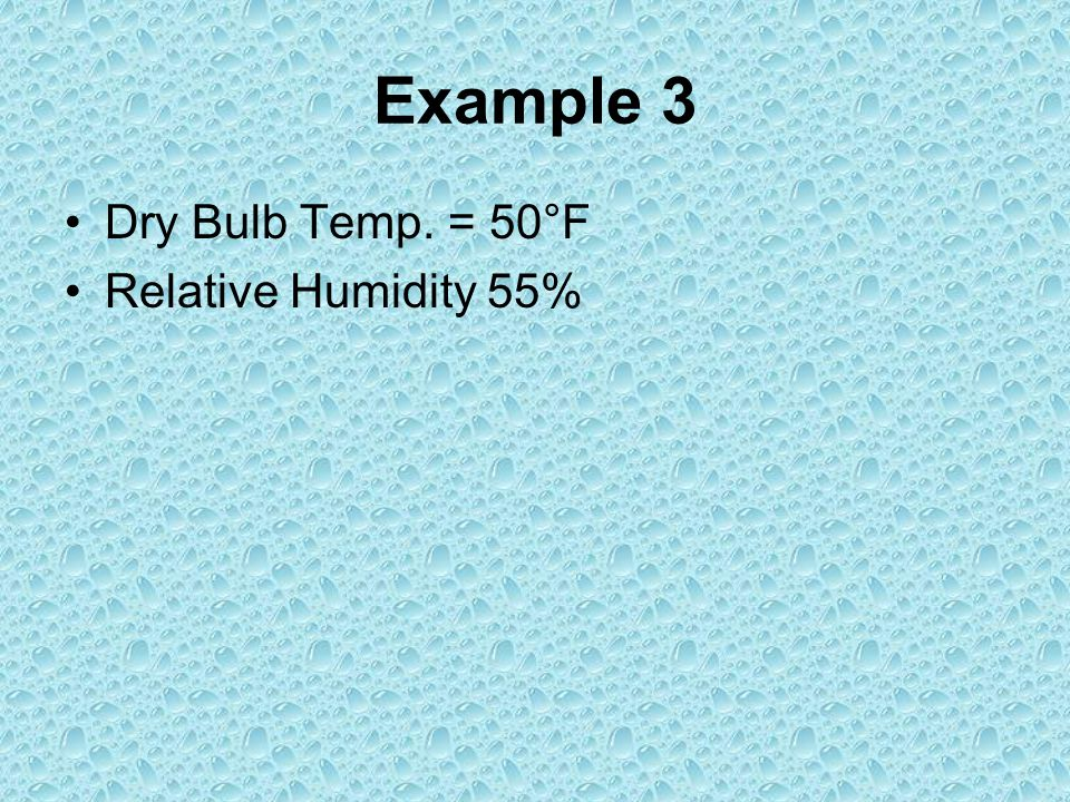 Example 3 Dry Bulb Temp. = 50°F Relative Humidity 55%