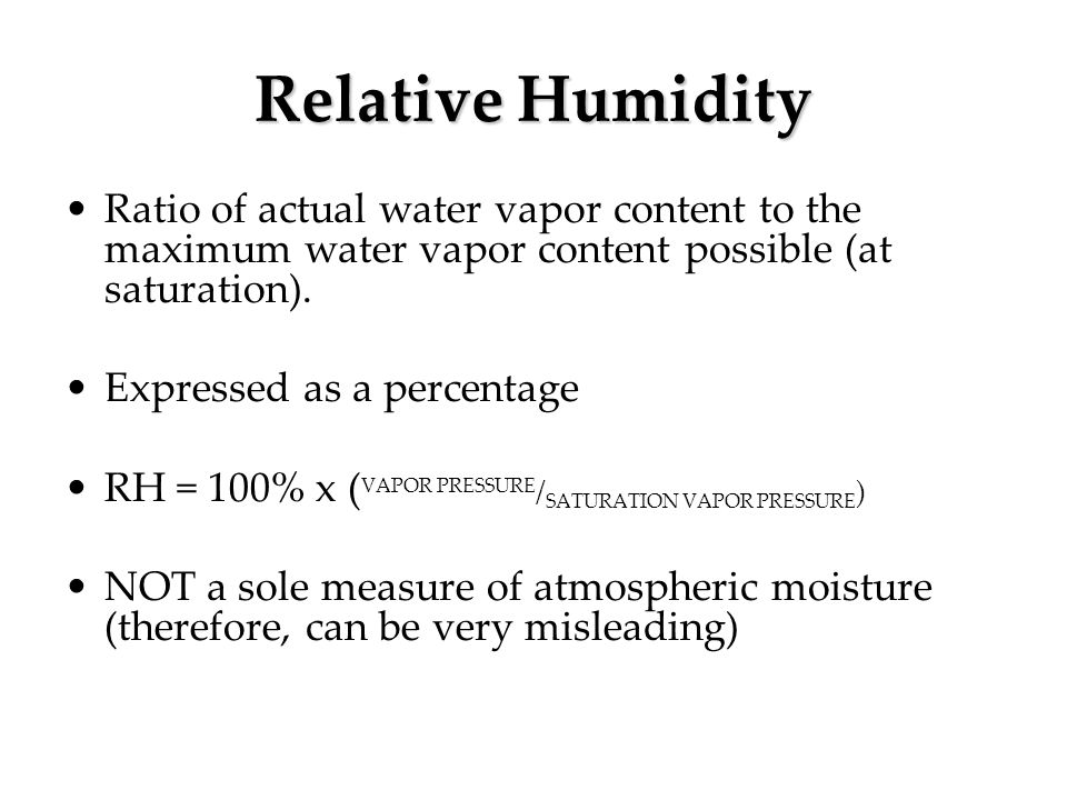 Relative Humidity Ratio of actual water vapor content to the maximum water vapor content possible (at saturation).