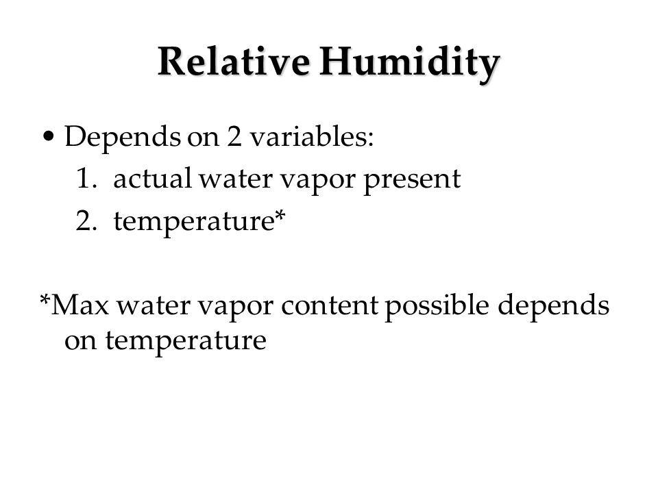 Relative Humidity Depends on 2 variables: