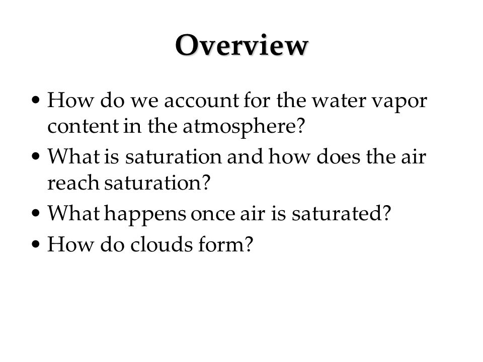 Overview How do we account for the water vapor content in the atmosphere What is saturation and how does the air reach saturation