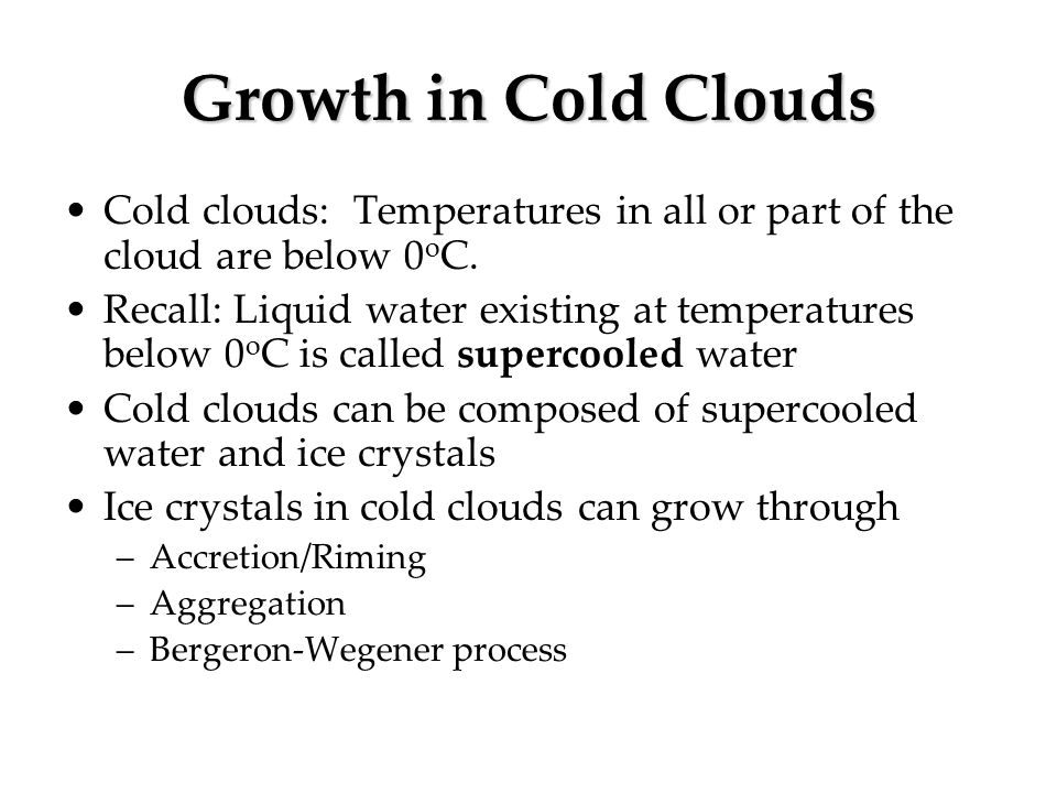 Growth in Cold Clouds Cold clouds: Temperatures in all or part of the cloud are below 0oC.