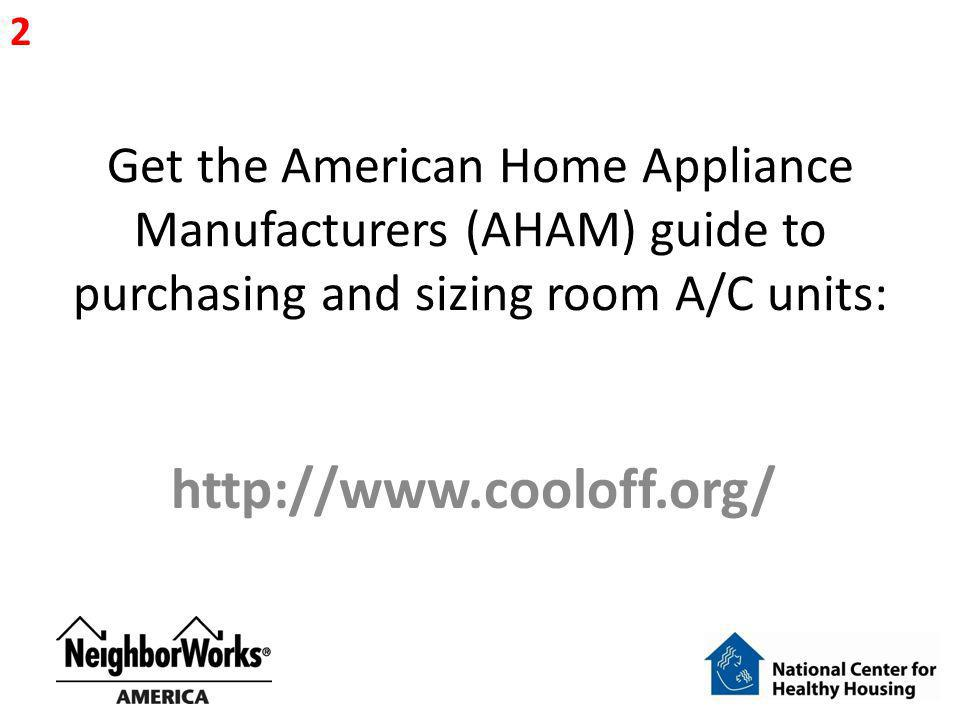 2 Get the American Home Appliance Manufacturers (AHAM) guide to purchasing and sizing room A/C units: