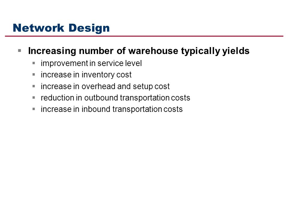 Network Design Increasing number of warehouse typically yields