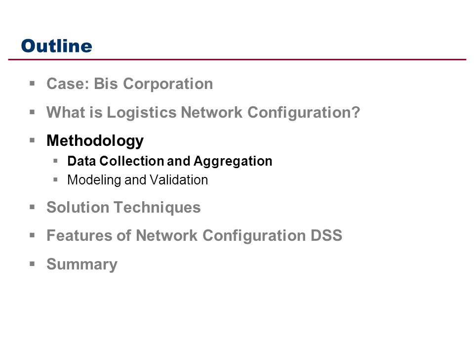 Outline Case: Bis Corporation What is Logistics Network Configuration