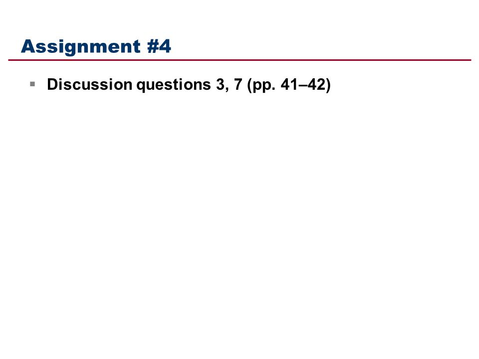 Assignment #4 Discussion questions 3, 7 (pp. 41–42)