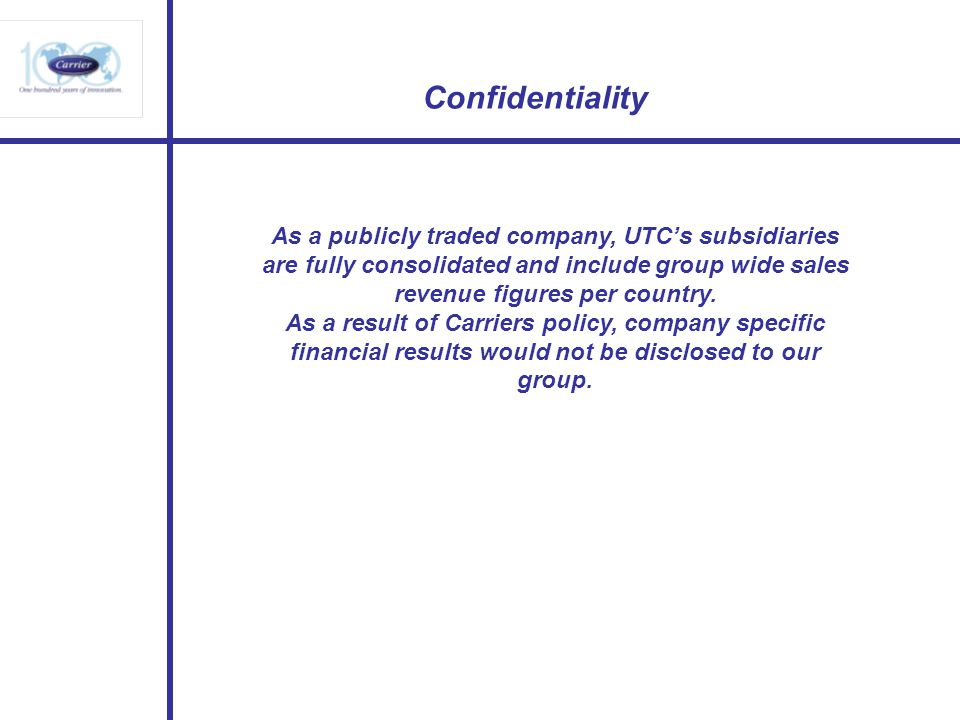 Confidentiality As a publicly traded company, UTC's subsidiaries are fully consolidated and include group wide sales revenue figures per country.