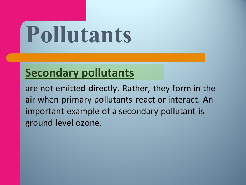 Pollutants Secondary pollutants