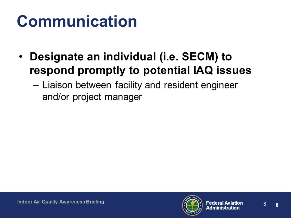 Communication Designate an individual (i.e. SECM) to respond promptly to potential IAQ issues.