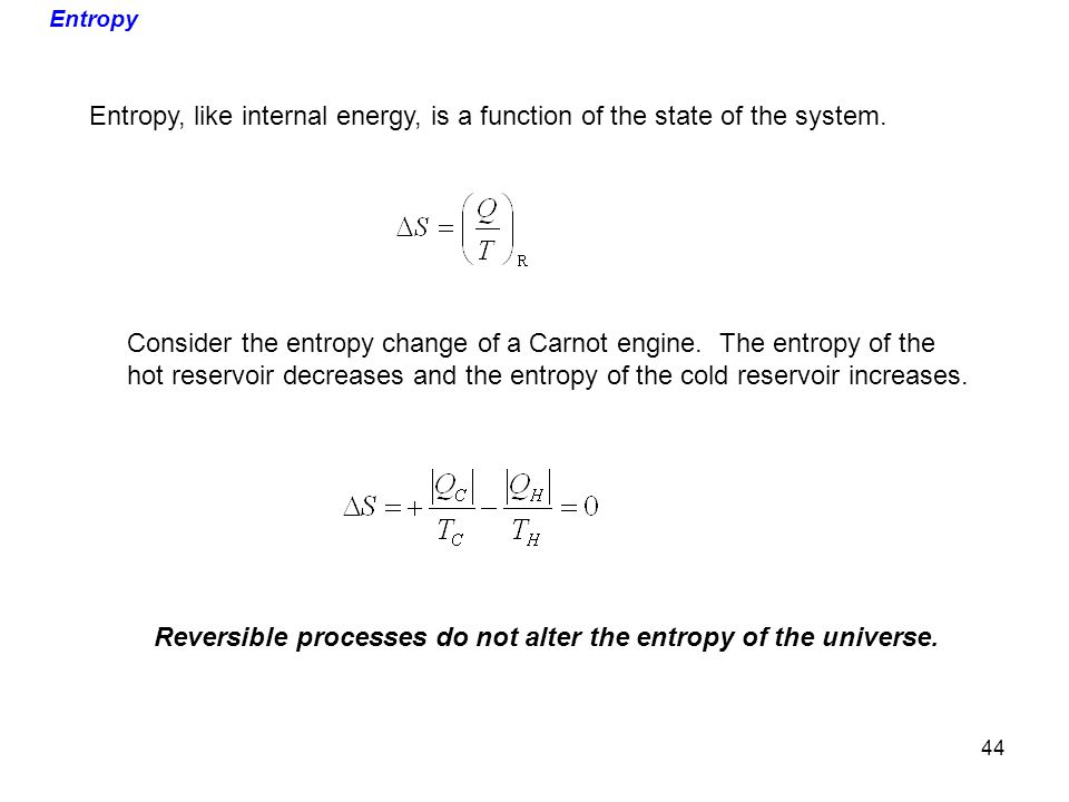 Consider the entropy change of a Carnot engine. The entropy of the