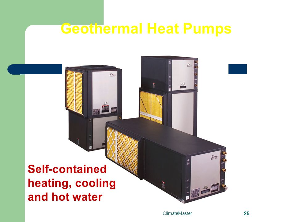 Geothermal Heat Pumps Self-contained heating, cooling and hot water