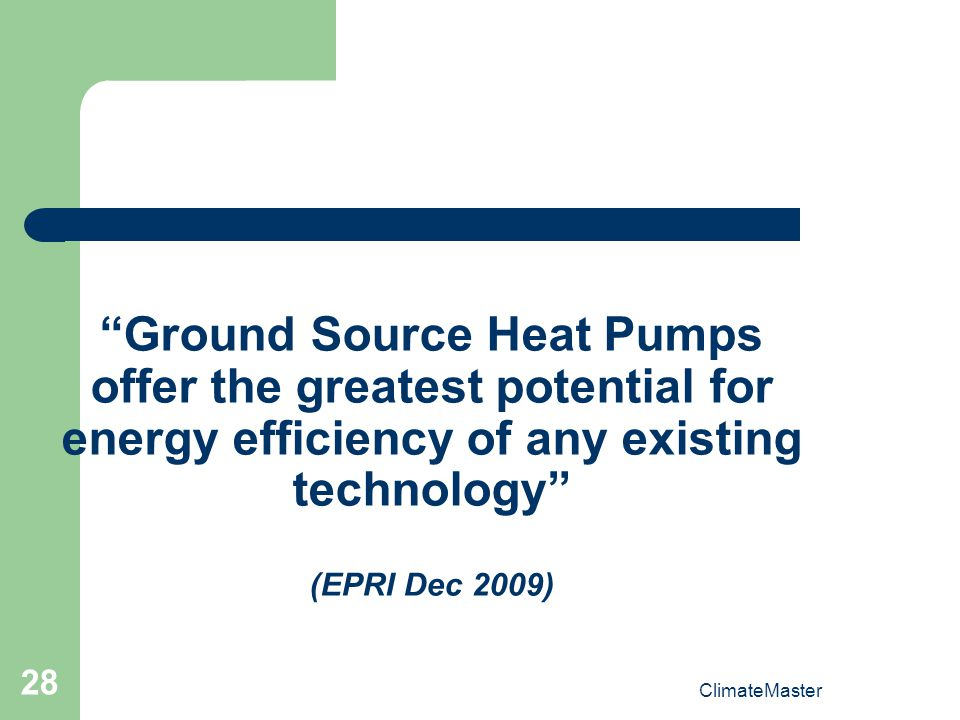 Ground Source Heat Pumps offer the greatest potential for energy efficiency of any existing technology (EPRI Dec 2009)