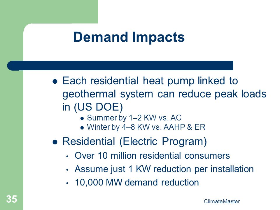 Demand Impacts Each residential heat pump linked to geothermal system can reduce peak loads in (US DOE)