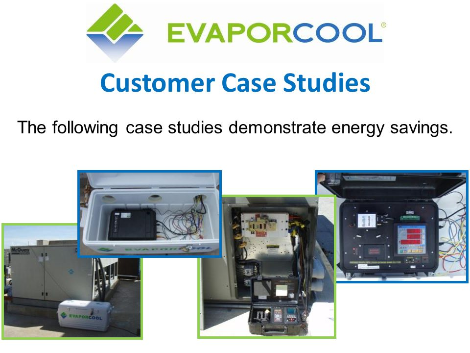 The following case studies demonstrate energy savings.
