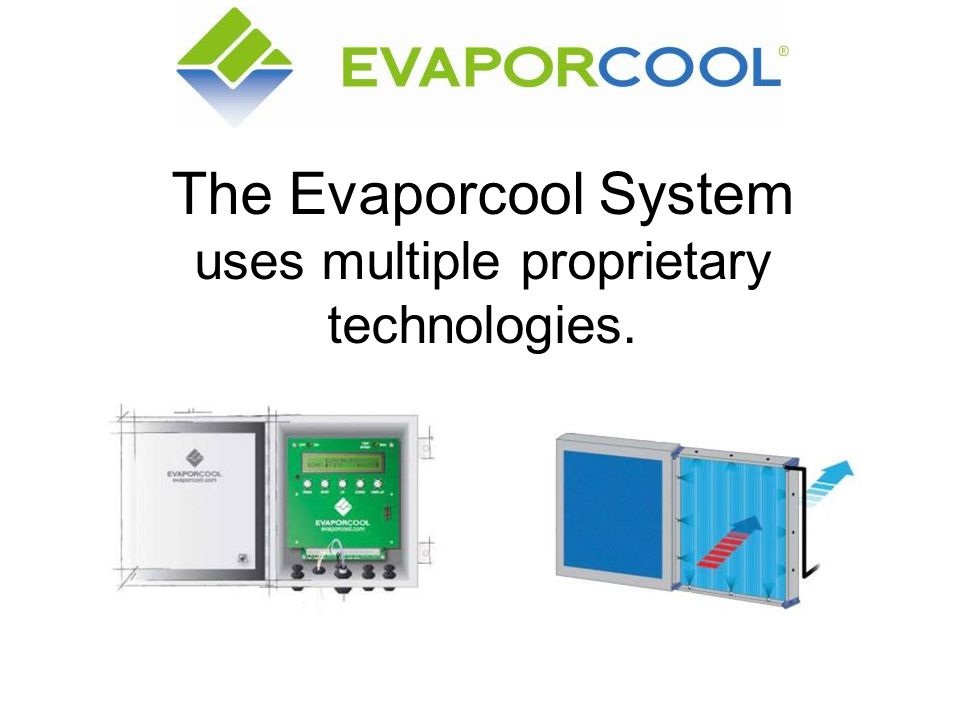 The Evaporcool System uses multiple proprietary technologies.