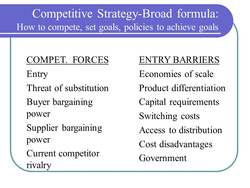 Competitive Strategy-Broad formula: How to compete, set goals, policies to achieve goals
