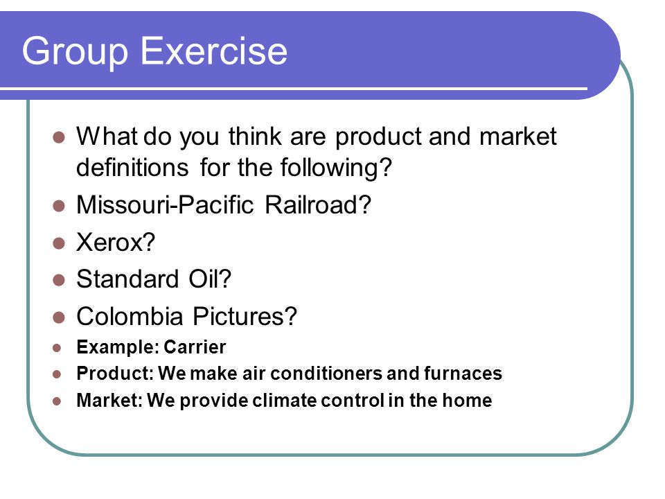 Group Exercise What do you think are product and market definitions for the following Missouri-Pacific Railroad