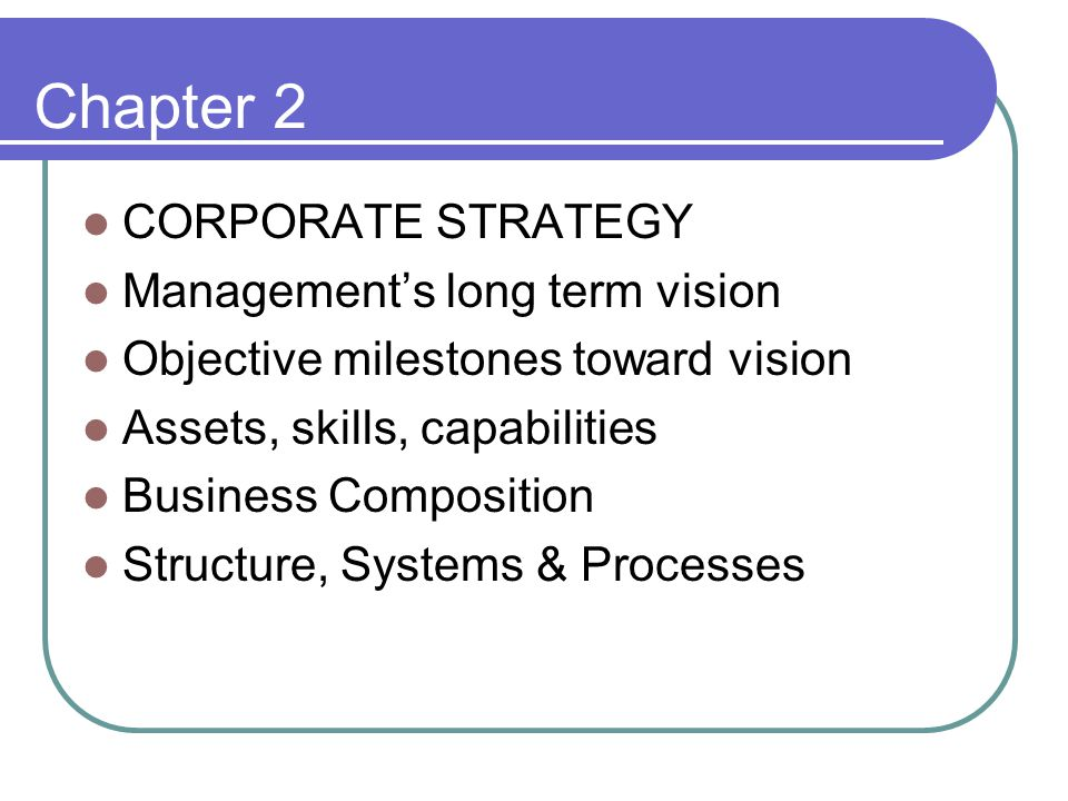 Chapter 2 CORPORATE STRATEGY Management's long term vision