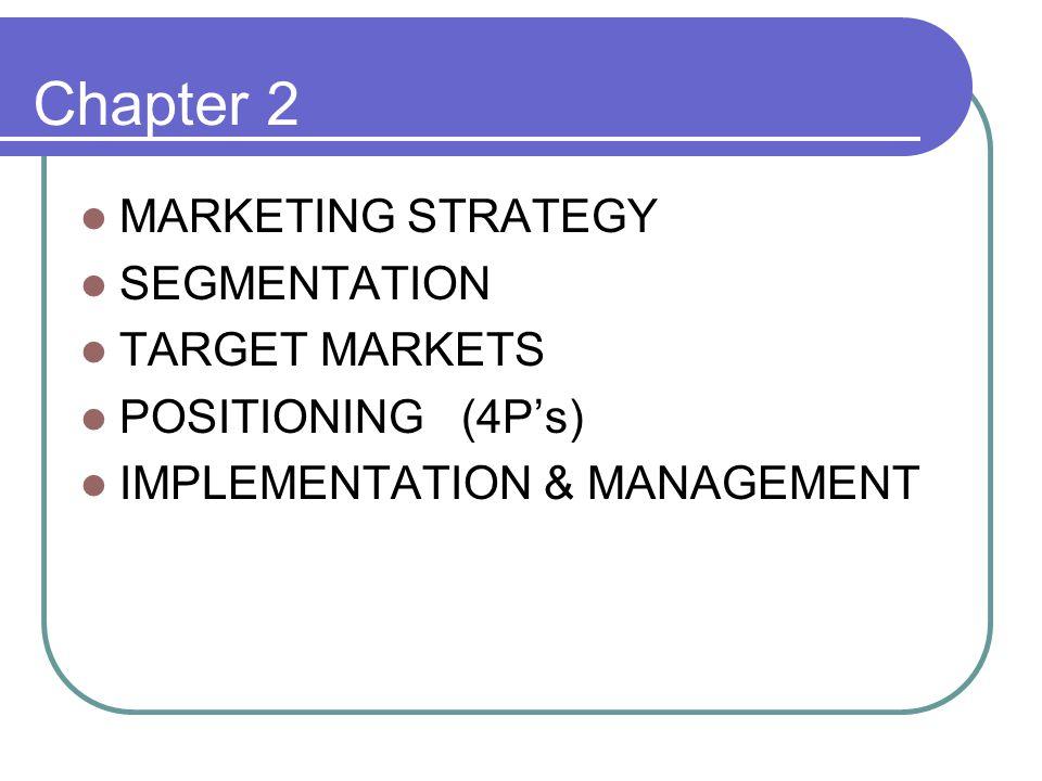 Chapter 2 MARKETING STRATEGY SEGMENTATION TARGET MARKETS