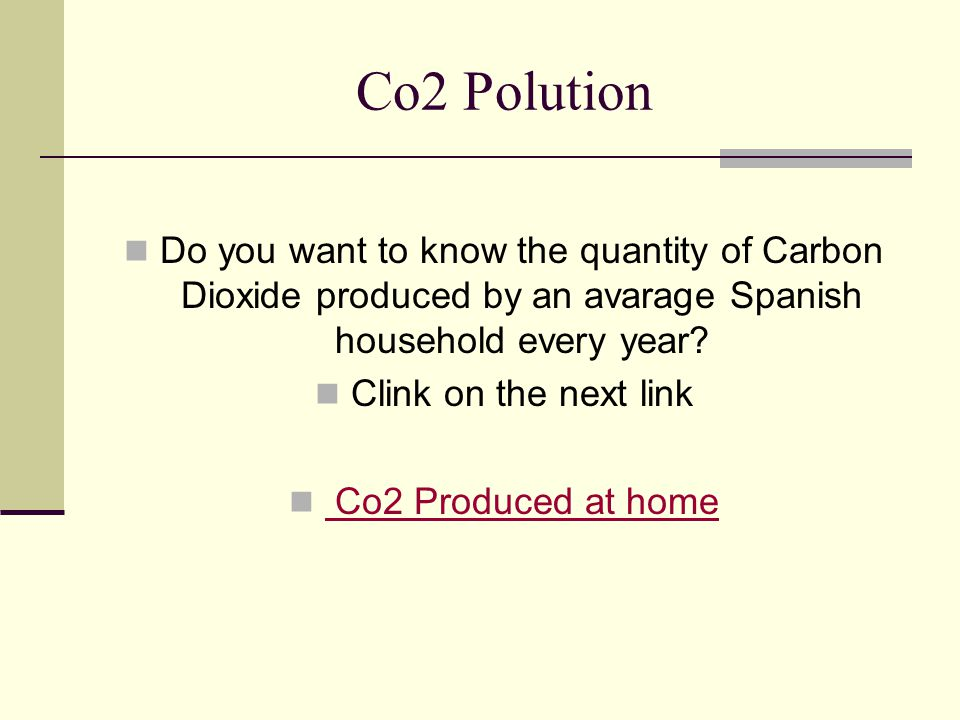 Co2 Polution Do you want to know the quantity of Carbon Dioxide produced by an avarage Spanish household every year