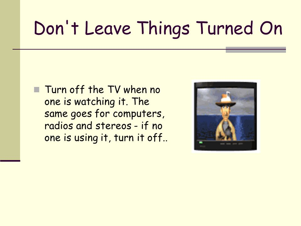 Don t Leave Things Turned On