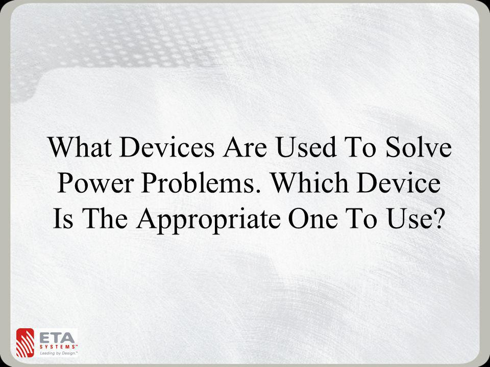 What Devices Are Used To Solve Power Problems