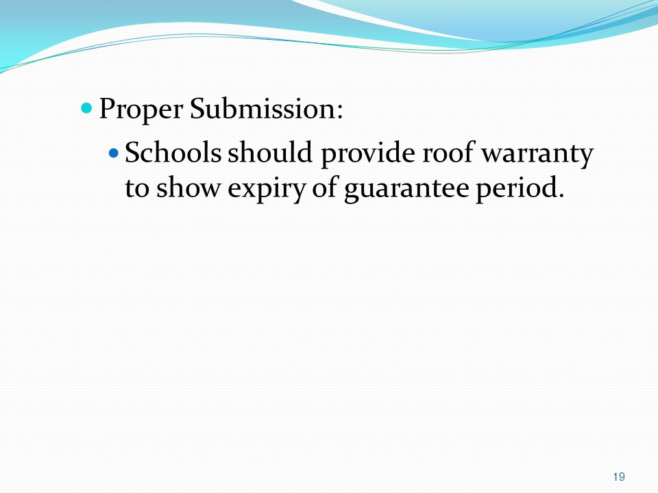 Proper Submission: Schools should provide roof warranty to show expiry of guarantee period.