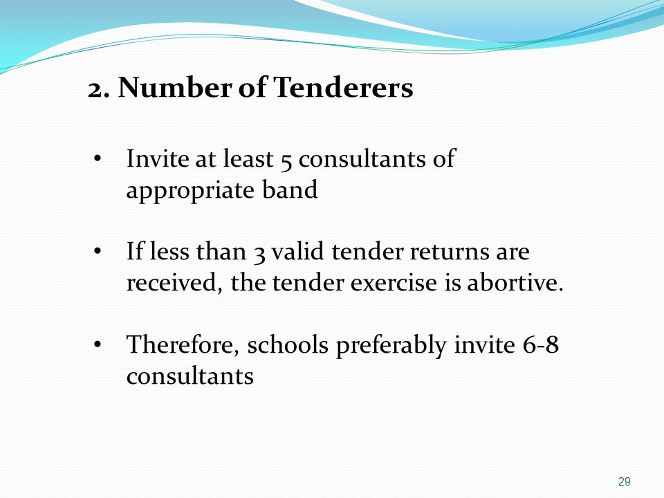 2. Number of Tenderers Invite at least 5 consultants of appropriate band.