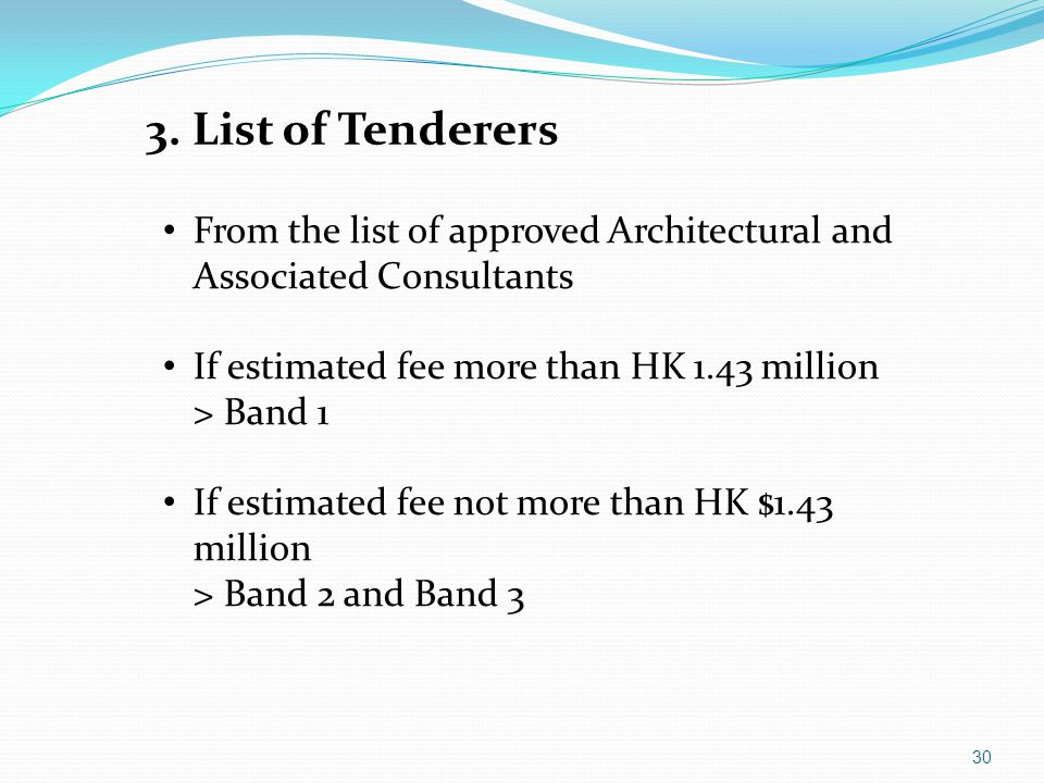 3. List of Tenderers From the list of approved Architectural and Associated Consultants. If estimated fee more than HK 1.43 million > Band 1.