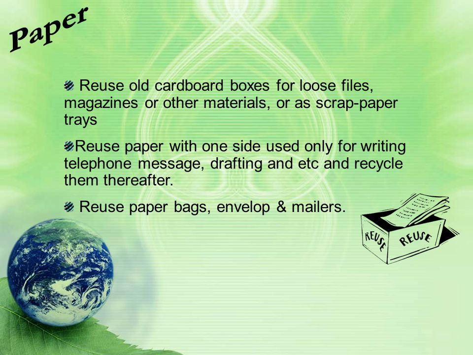 Paper Reuse old cardboard boxes for loose files, magazines or other materials, or as scrap-paper trays.